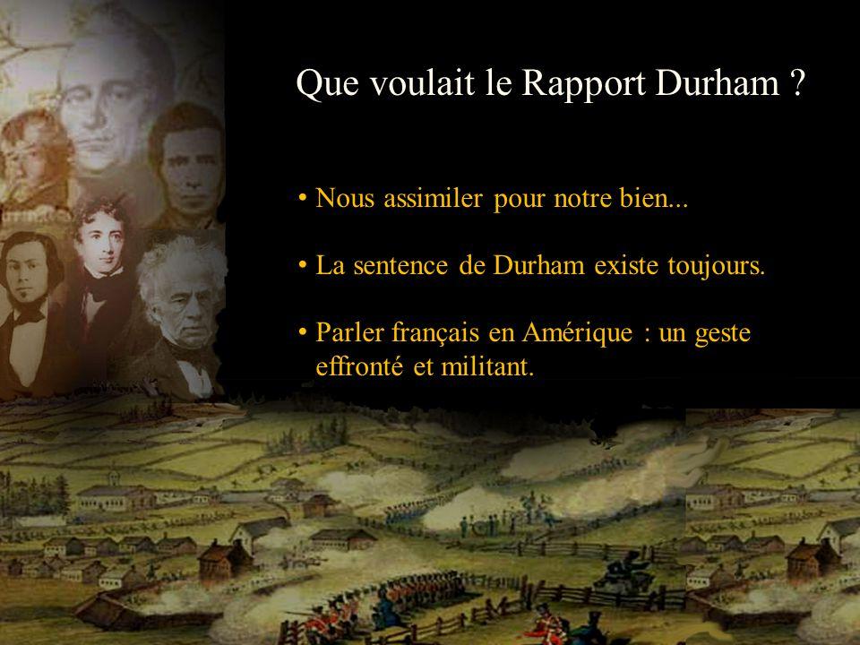 Que voulait le Rapport Durham ? Nous assimiler pour notre bien... La sentence de Durham existe toujours. Parler français en Amérique : un geste effron