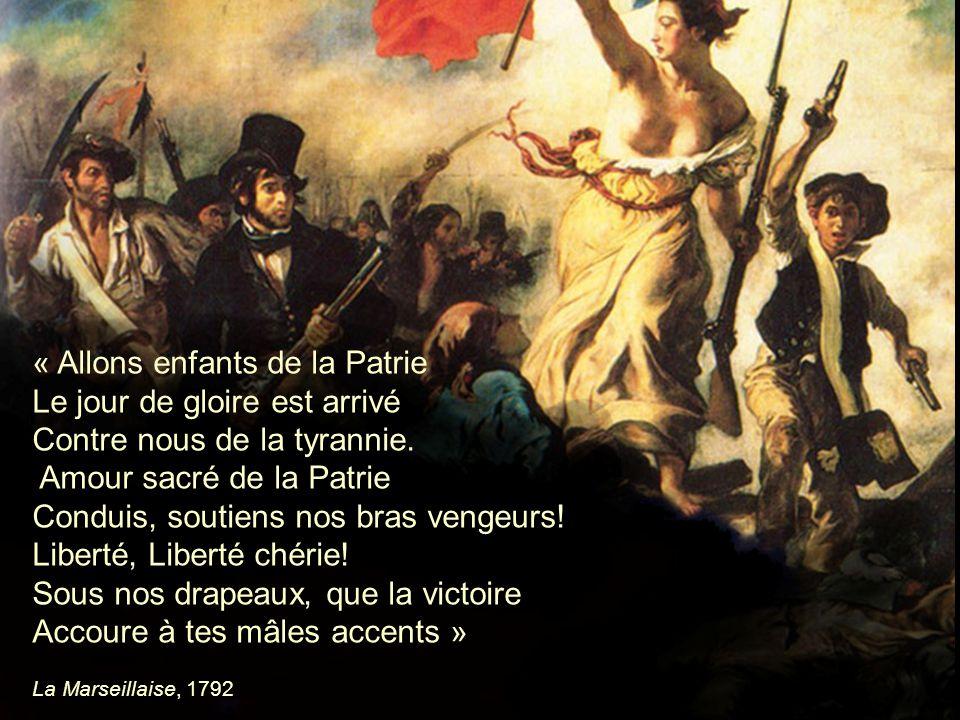 « Allons enfants de la Patrie Le jour de gloire est arrivé Contre nous de la tyrannie. Amour sacré de la Patrie Conduis, soutiens nos bras vengeurs! L