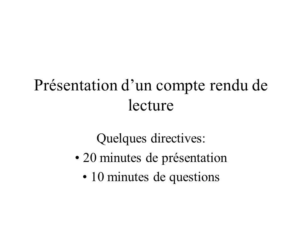 Présentation dun compte rendu de lecture Quelques directives: 20 minutes de présentation 10 minutes de questions
