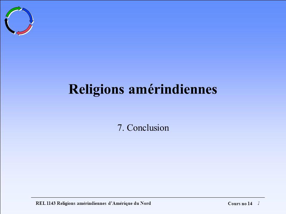 REL 1143 Religions amérindiennes dAmérique du Nord1 Cours no 14 Religions amérindiennes 7. Conclusion