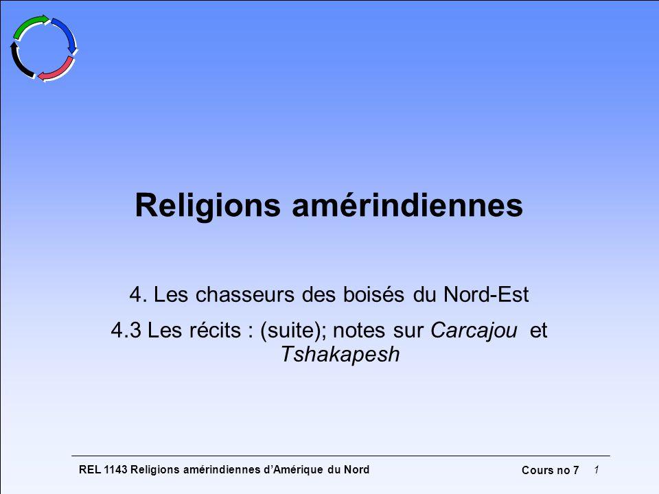REL 1143 Religions amérindiennes dAmérique du Nord1 Cours no 7 Religions amérindiennes 4. Les chasseurs des boisés du Nord-Est 4.3 Les récits : (suite