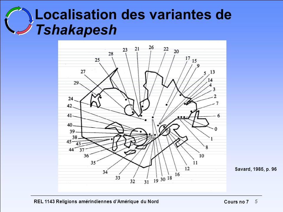 REL 1143 Religions amérindiennes dAmérique du Nord5 Cours no 7 Localisation des variantes de Tshakapesh Savard, 1985, p. 96