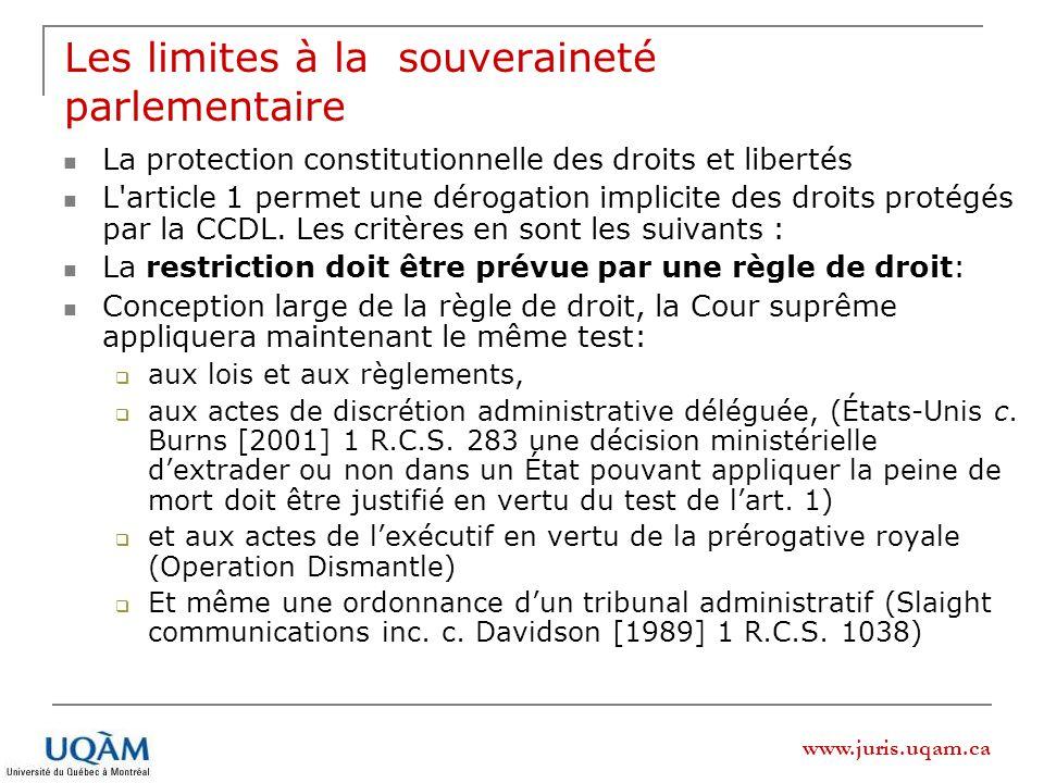 www.juris.uqam.ca Les limites à la souveraineté parlementaire La protection constitutionnelle des droits et libertés L'article 1 permet une dérogation