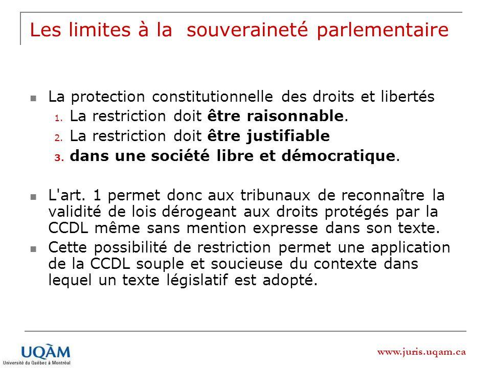 www.juris.uqam.ca Les limites à la souveraineté parlementaire La protection constitutionnelle des droits et libertés 1. La restriction doit être raiso
