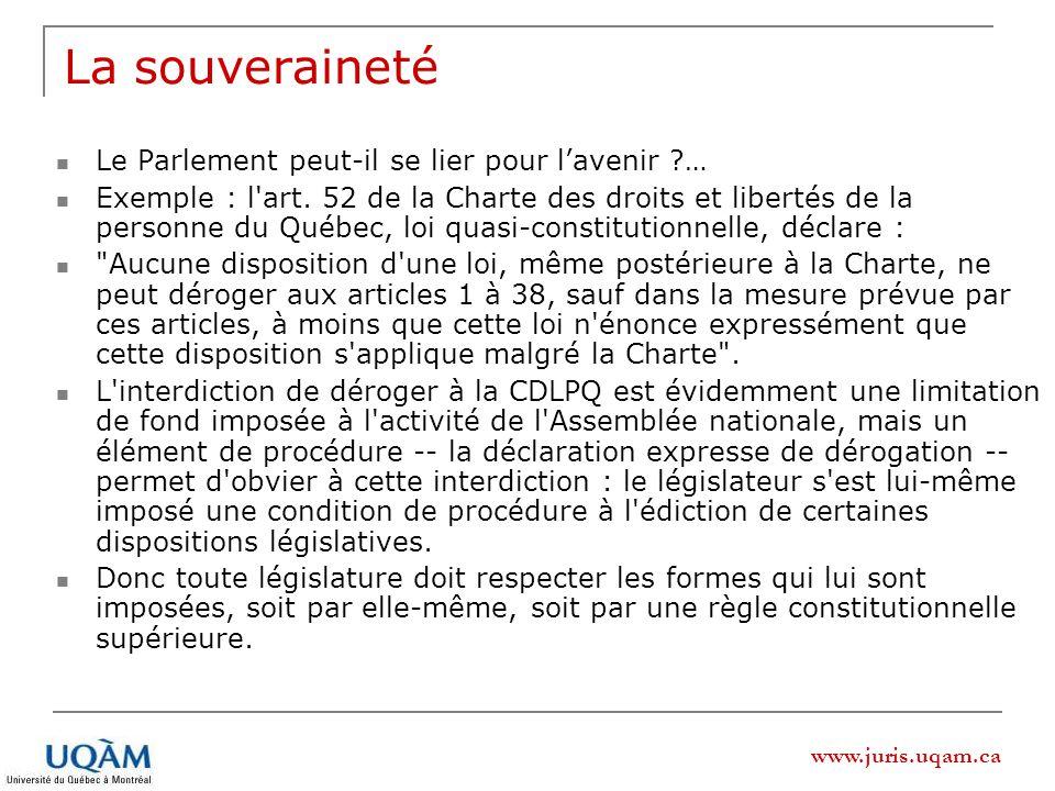 www.juris.uqam.ca La souveraineté Le Parlement peut-il se lier pour lavenir ?… Exemple : l'art. 52 de la Charte des droits et libertés de la personne