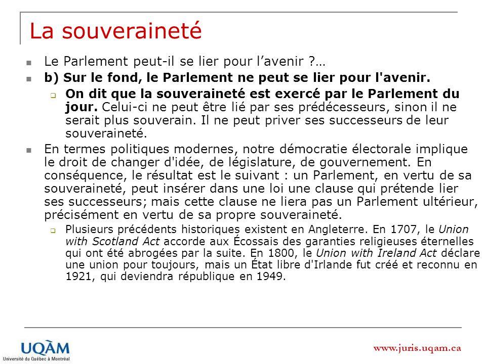 www.juris.uqam.ca La souveraineté Le Parlement peut-il se lier pour lavenir ?… b) Sur le fond, le Parlement ne peut se lier pour l'avenir. On dit que