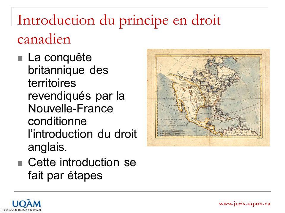 Introduction du principe en droit canadien La conquête britannique des territoires revendiqués par la Nouvelle-France conditionne lintroduction du dro