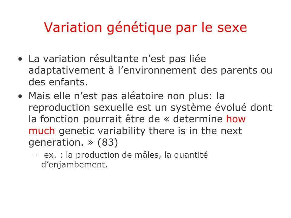 Variation génétique par le sexe La variation résultante nest pas liée adaptativement à lenvironnement des parents ou des enfants. Mais elle nest pas a