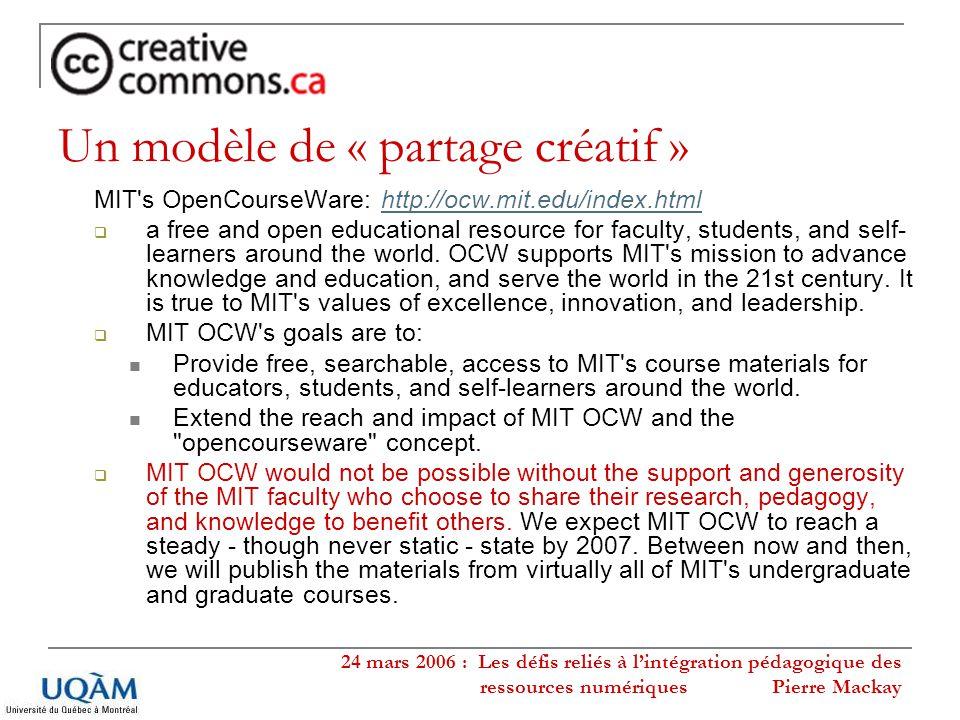 24 mars 2006 : Les défis reliés à lintégration pédagogique des ressources numériques Pierre Mackay Quatre questions, en guise de conclusion… 1.Creative Commons est un outil de partage… mais les universités québécoises ont-elles la volonté politique de coopérer entre elles et de partager leurs ressources et leurs productions .