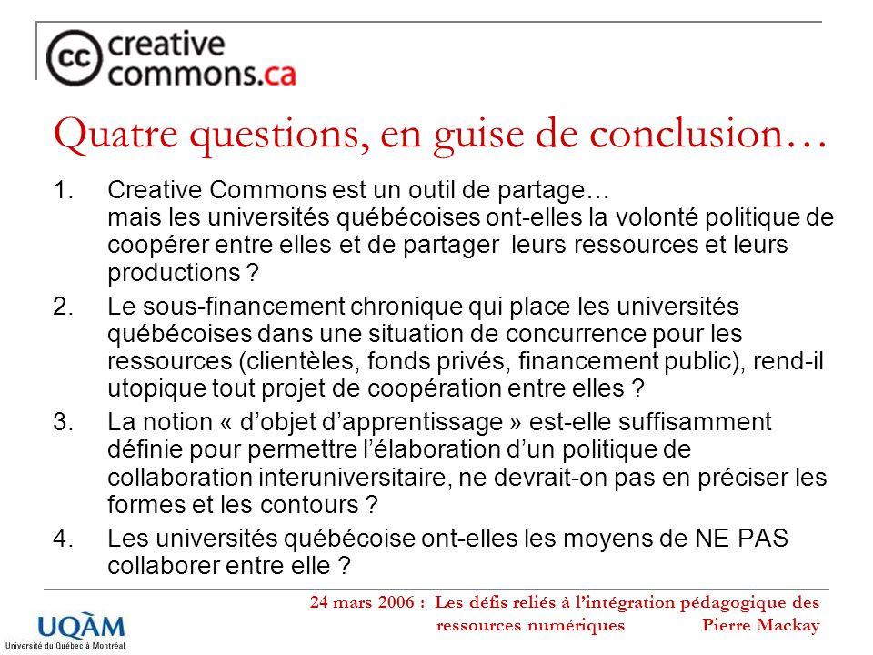 24 mars 2006 : Les défis reliés à lintégration pédagogique des ressources numériques Pierre Mackay Quatre questions, en guise de conclusion… 1.Creativ