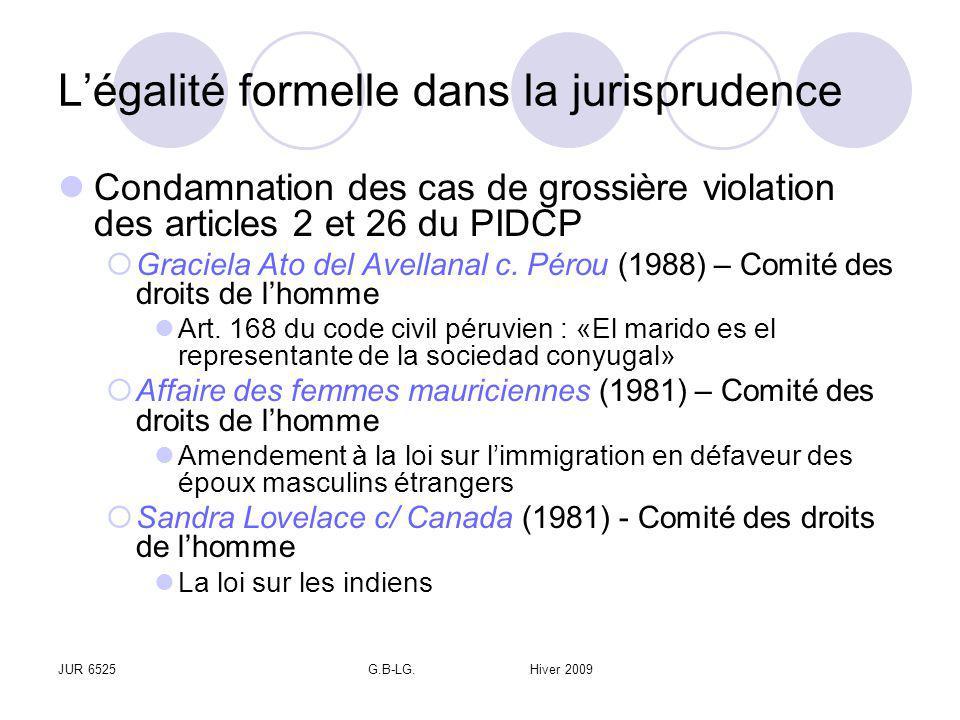 JUR 6525G.B-LG. Hiver 2009 Légalité formelle dans la jurisprudence Condamnation des cas de grossière violation des articles 2 et 26 du PIDCP Graciela