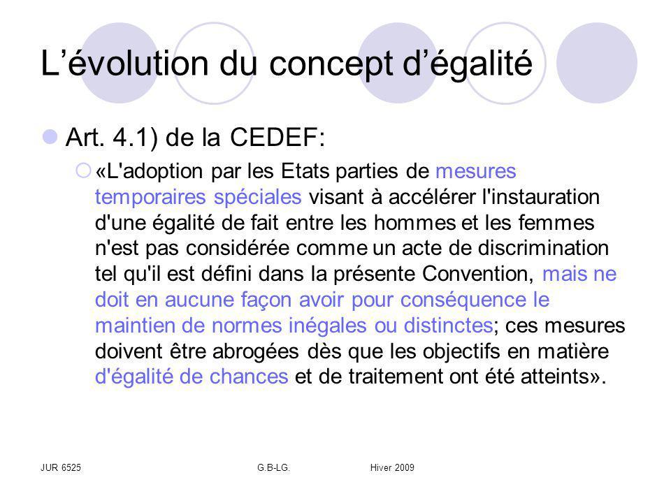 JUR 6525G.B-LG. Hiver 2009 Lévolution du concept dégalité Art. 4.1) de la CEDEF: «L'adoption par les Etats parties de mesures temporaires spéciales vi