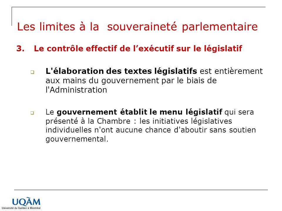 3.Le contrôle effectif de lexécutif sur le législatif L'élaboration des textes législatifs est entièrement aux mains du gouvernement par le biais de l