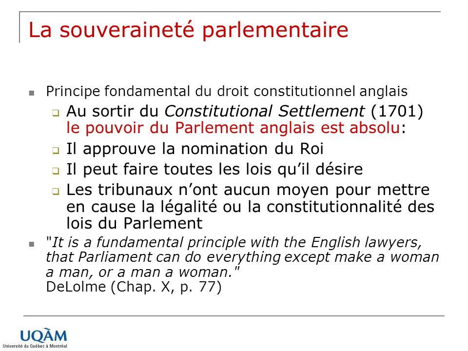 La souveraineté parlementaire Principe fondamental du droit constitutionnel anglais Au sortir du Constitutional Settlement (1701) le pouvoir du Parlem