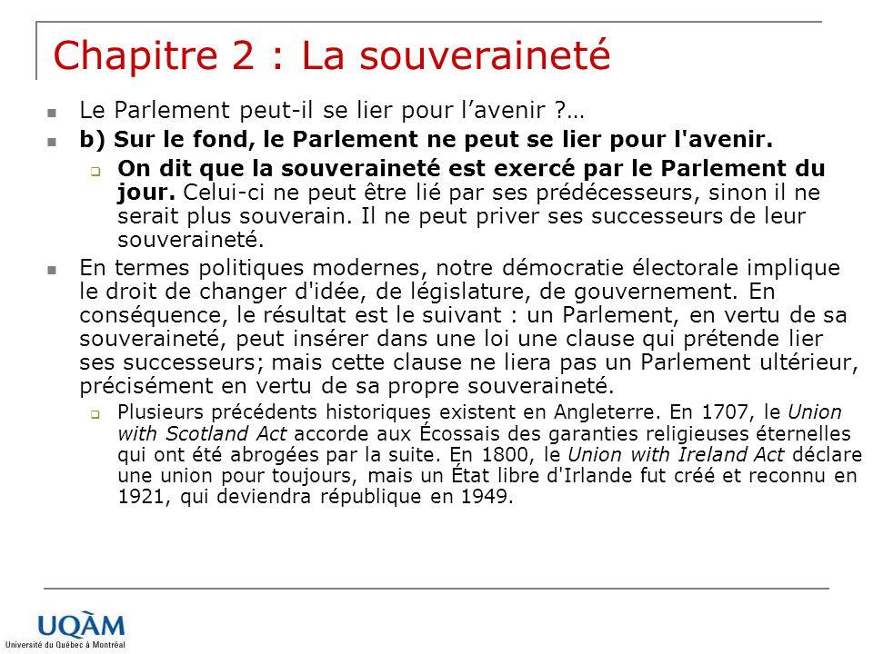 Les limites à la souveraineté parlementaire Au Canada le principe de la souveraineté du Parlement a été limité de différentes façons: 1.En raison du statut colonial du Canada de 1867 à 1931 2.En raison du caractère fédéral de lÉtat canadien 3.En raison du contrôle effectif de lexécutif sur le législatif 4.En raison du contrôle judiciaire sur les lois 5.Depuis 1982, par la Charte canadienne des droits et libertés