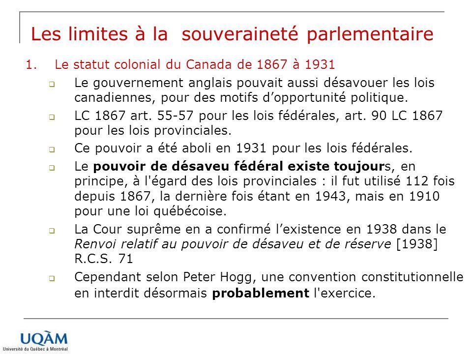 1.Le statut colonial du Canada de 1867 à 1931 Le gouvernement anglais pouvait aussi désavouer les lois canadiennes, pour des motifs dopportunité polit