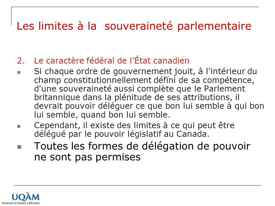 2.Le caractère fédéral de lÉtat canadien Si chaque ordre de gouvernement jouit, à l'intérieur du champ constitutionnellement défini de sa compétence,