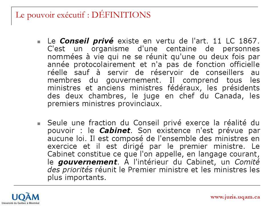 www.juris.uqam.ca Le Conseil privé existe en vertu de l'art. 11 LC 1867. C'est un organisme d'une centaine de personnes nommées à vie qui ne se réunit