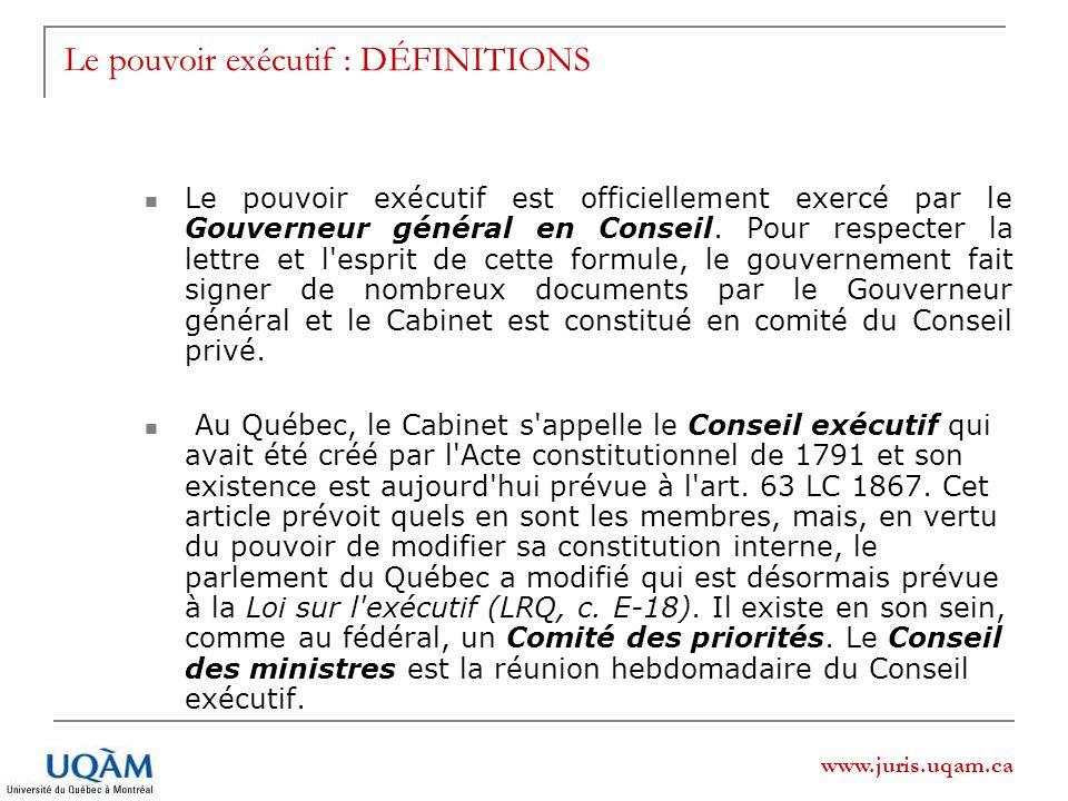 www.juris.uqam.ca Le pouvoir exécutif est officiellement exercé par le Gouverneur général en Conseil. Pour respecter la lettre et l'esprit de cette fo