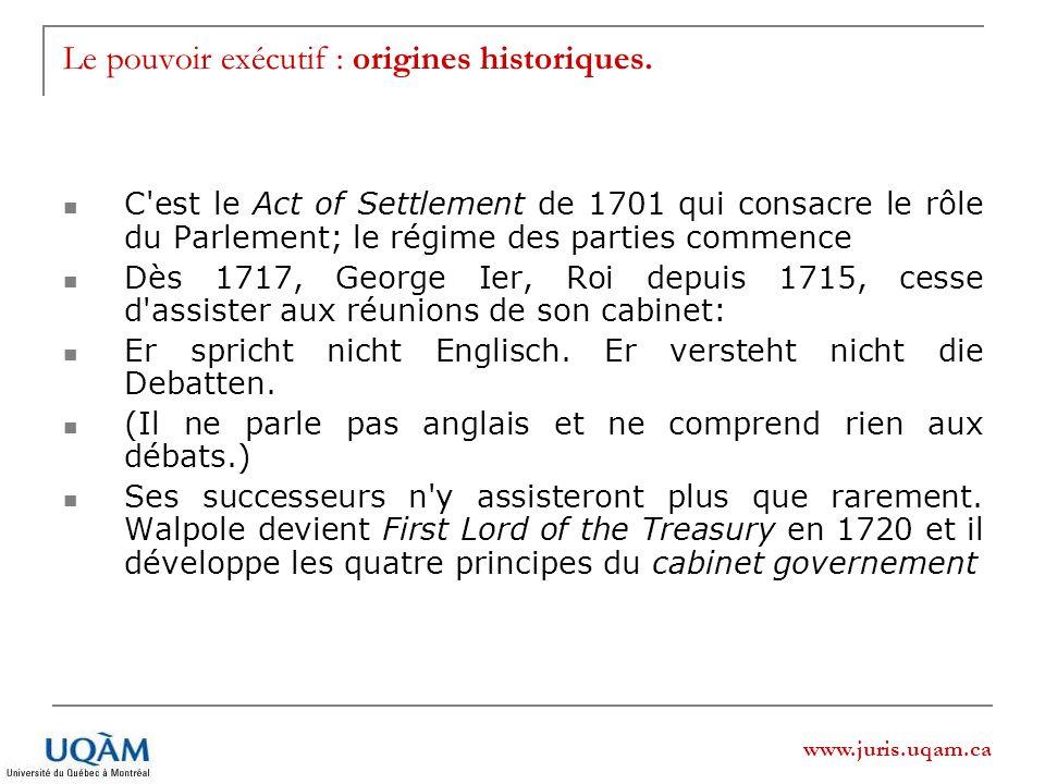 www.juris.uqam.ca Le pouvoir exécutif : origines historiques. C'est le Act of Settlement de 1701 qui consacre le rôle du Parlement; le régime des part