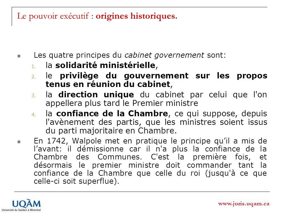 www.juris.uqam.ca Le pouvoir exécutif : origines historiques. Les quatre principes du cabinet governement sont: 1. la solidarité ministérielle, 2. le