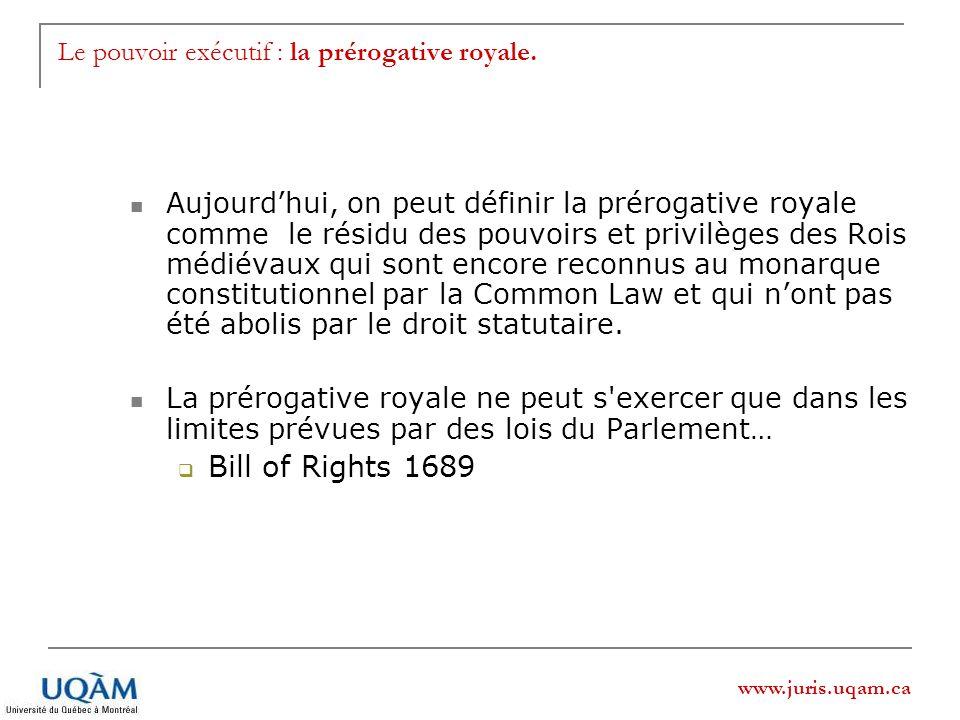 www.juris.uqam.ca Le pouvoir exécutif : la prérogative royale. Aujourdhui, on peut définir la prérogative royale comme le résidu des pouvoirs et privi
