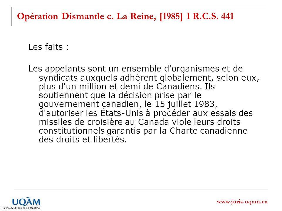 www.juris.uqam.ca Opération Dismantle c. La Reine, [1985] 1 R.C.S. 441 Les faits : Les appelants sont un ensemble d'organismes et de syndicats auxquel