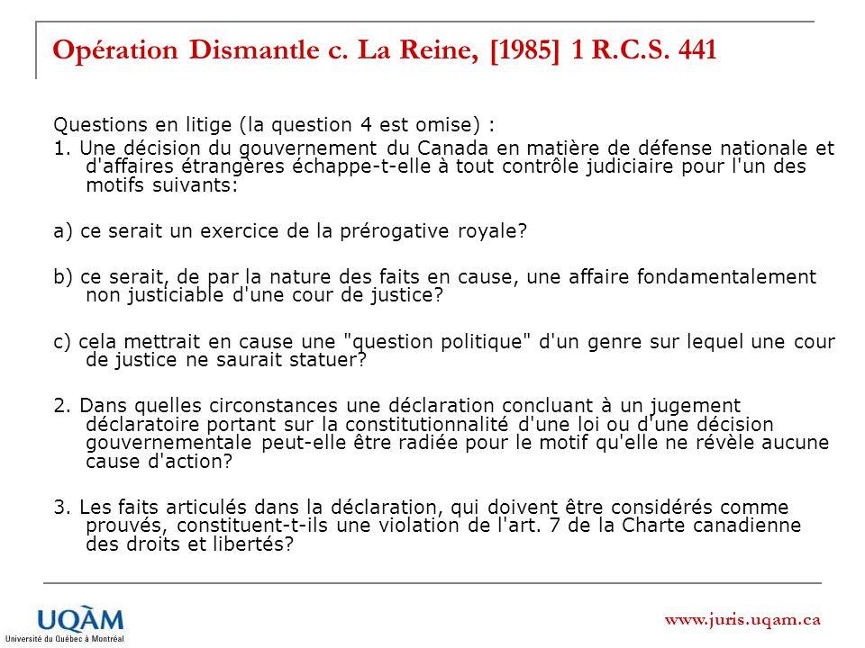 www.juris.uqam.ca Opération Dismantle c. La Reine, [1985] 1 R.C.S. 441 Questions en litige (la question 4 est omise) : 1. Une décision du gouvernement