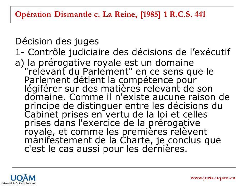 www.juris.uqam.ca Opération Dismantle c. La Reine, [1985] 1 R.C.S. 441 Décision des juges 1- Contrôle judiciaire des décisions de lexécutif a) la prér