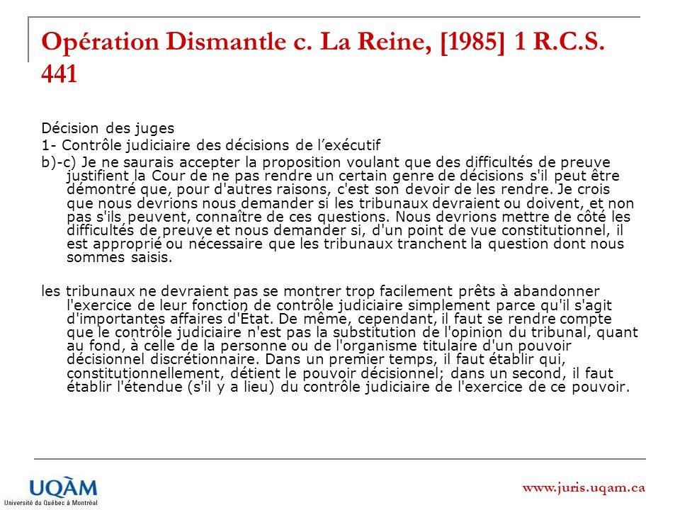 www.juris.uqam.ca Opération Dismantle c. La Reine, [1985] 1 R.C.S. 441 Décision des juges 1- Contrôle judiciaire des décisions de lexécutif b)-c) Je n