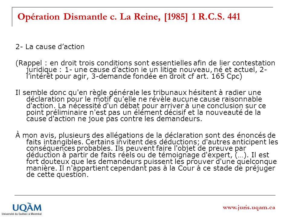 www.juris.uqam.ca Opération Dismantle c. La Reine, [1985] 1 R.C.S. 441 2- La cause daction (Rappel : en droit trois conditions sont essentielles afin