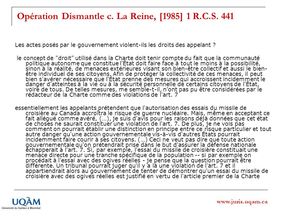www.juris.uqam.ca Opération Dismantle c. La Reine, [1985] 1 R.C.S. 441 Les actes posés par le gouvernement violent-ils les droits des appelant ? le co