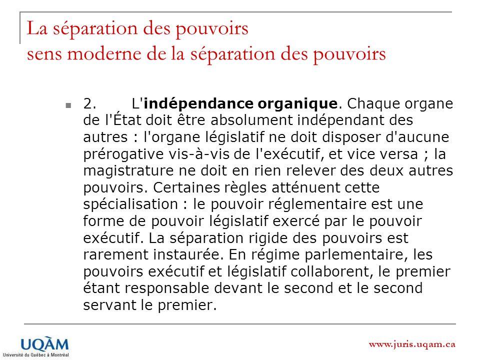 www.juris.uqam.ca La séparation des pouvoirs sens moderne de la séparation des pouvoirs 2. L'indépendance organique. Chaque organe de l'État doit être