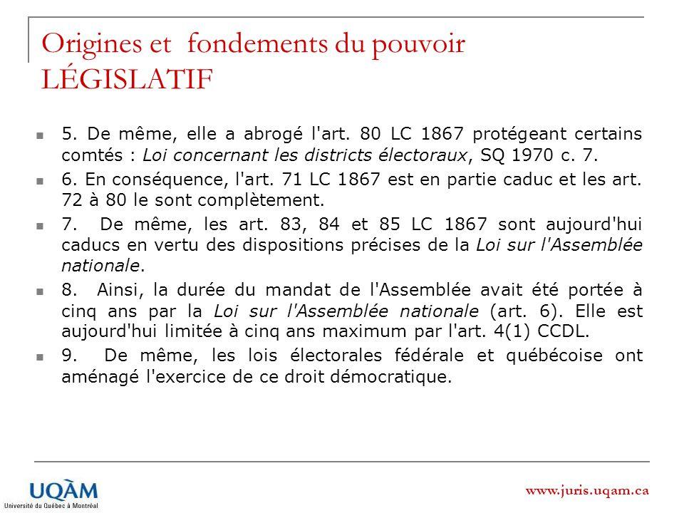 www.juris.uqam.ca Origines et fondements du pouvoir LÉGISLATIF 5. De même, elle a abrogé l'art. 80 LC 1867 protégeant certains comtés : Loi concernant