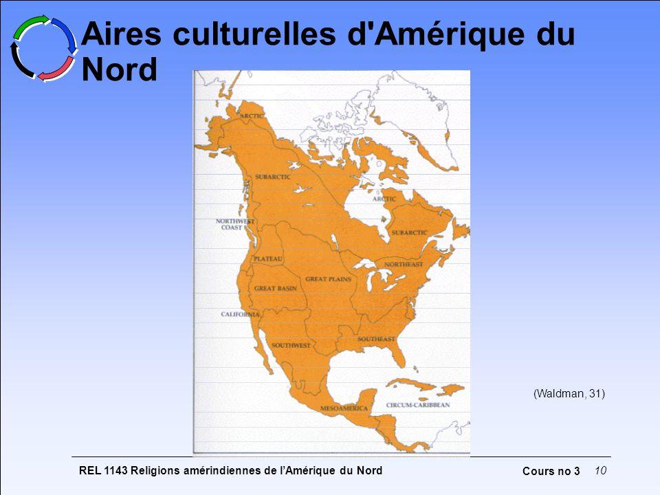 REL 1143 Religions amérindiennes de lAmérique du Nord10 Cours no 3 Aires culturelles d Amérique du Nord (Waldman, 31)