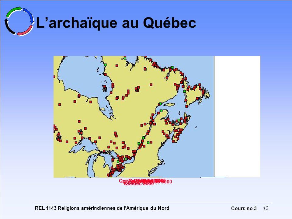 REL 1143 Religions amérindiennes de lAmérique du Nord12 Cours no 3 Larchaïque au Québec Québec 9000 Québec 8000 Québec 7000 Québec 6000 Québec 3000 Québec 2000Québec 1000