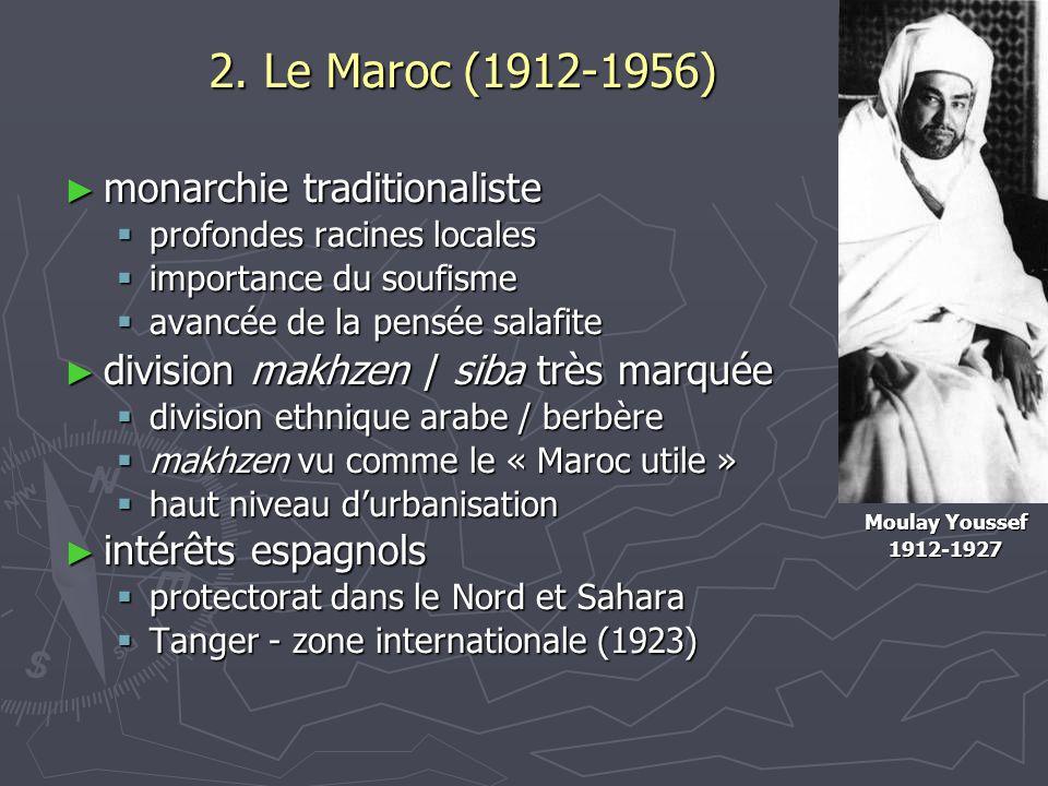 2. Le Maroc (1912-1956) monarchie traditionaliste monarchie traditionaliste profondes racines locales profondes racines locales importance du soufisme