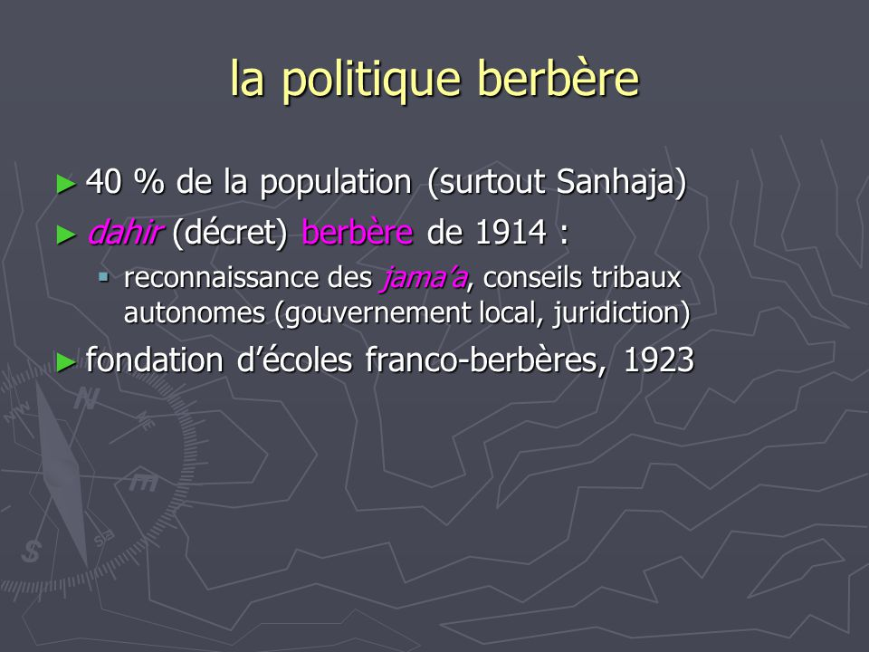 la politique berbère 40 % de la population (surtout Sanhaja) 40 % de la population (surtout Sanhaja) dahir (décret) berbère de 1914 : dahir (décret) b