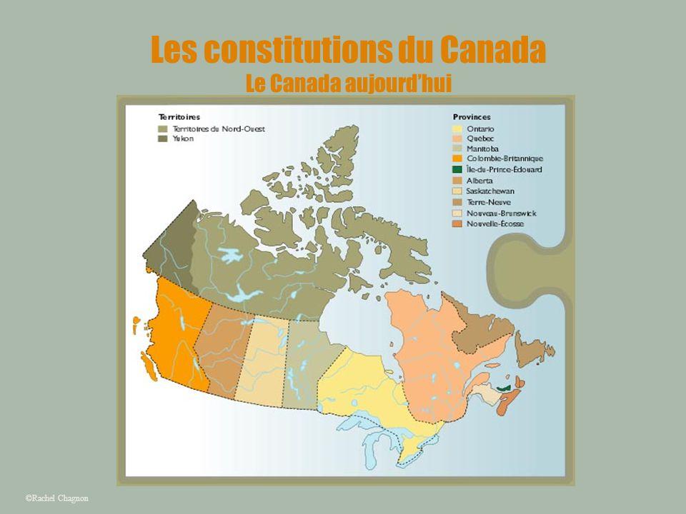 Les constitutions du Canada Le Canada aujourdhui ©Rachel Chagnon