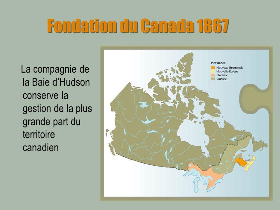 Fondation du Canada 1867 La compagnie de la Baie dHudson conserve la gestion de la plus grande part du territoire canadien