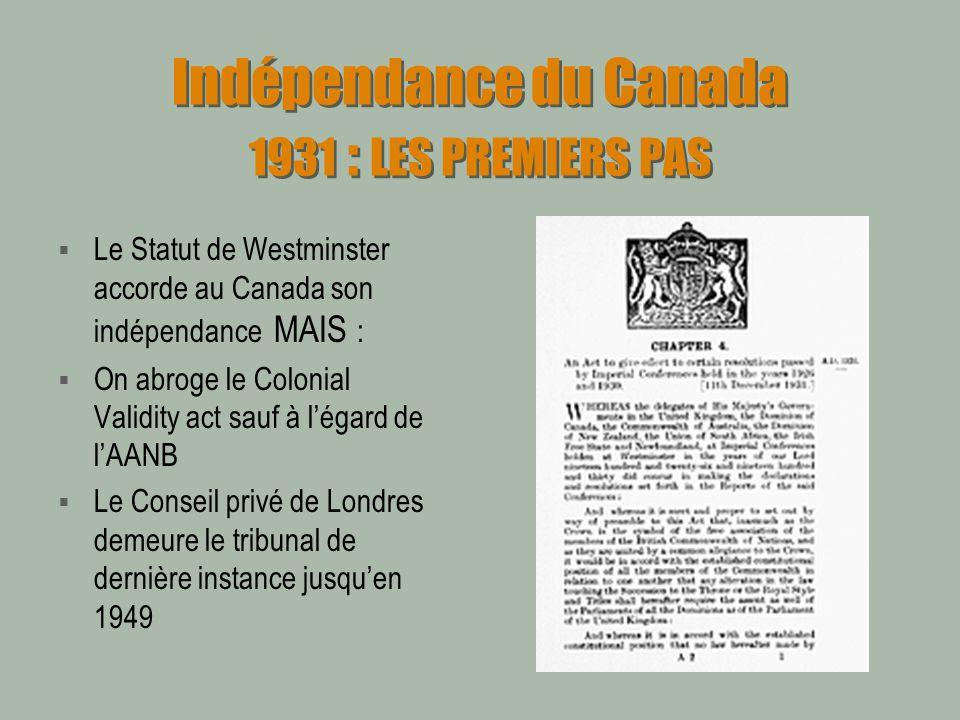 Indépendance du Canada 1931 : LES PREMIERS PAS Le Statut de Westminster accorde au Canada son indépendance MAIS : On abroge le Colonial Validity act s