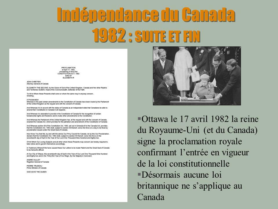Indépendance du Canada 1982 : SUITE ET FIN Ottawa le 17 avril 1982 la reine du Royaume-Uni (et du Canada) signe la proclamation royale confirmant lent