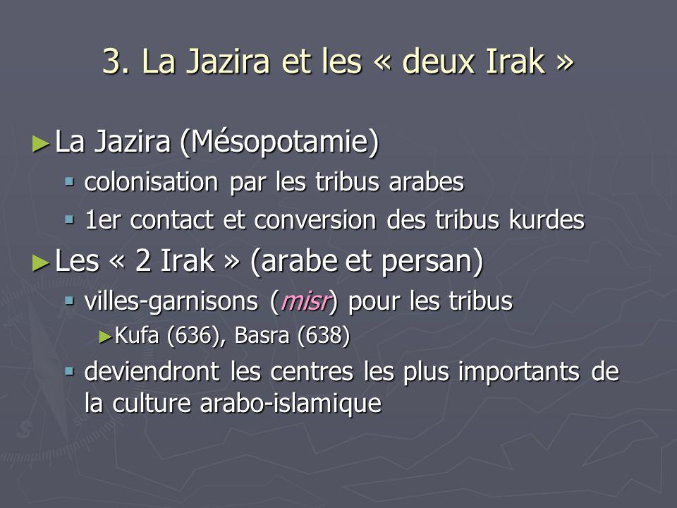3. La Jazira et les « deux Irak » La Jazira (Mésopotamie) La Jazira (Mésopotamie) colonisation par les tribus arabes colonisation par les tribus arabe