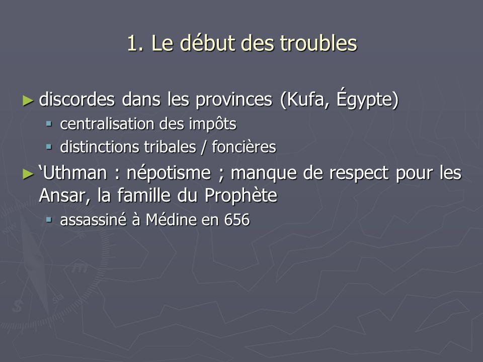 1. Le début des troubles discordes dans les provinces (Kufa, Égypte) discordes dans les provinces (Kufa, Égypte) centralisation des impôts centralisat