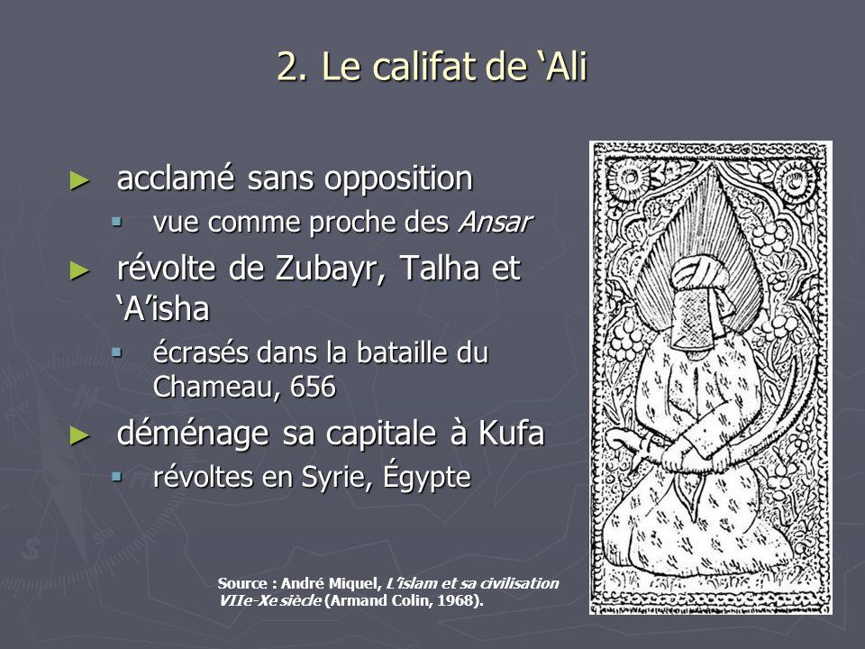 2. Le califat de Ali acclamé sans opposition acclamé sans opposition vue comme proche des Ansar vue comme proche des Ansar révolte de Zubayr, Talha et
