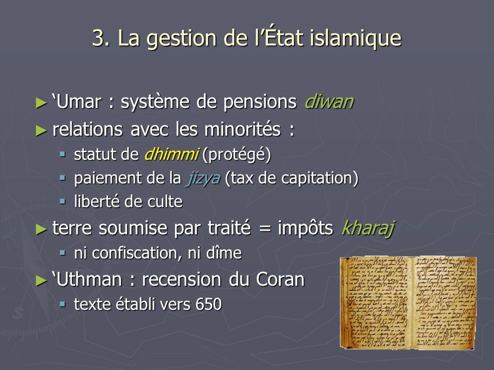 3. La gestion de lÉtat islamique Umar : système de pensions diwan Umar : système de pensions diwan relations avec les minorités : relations avec les m