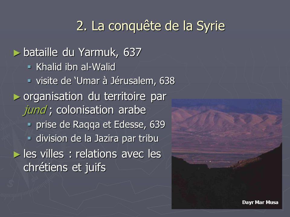 2. La conquête de la Syrie bataille du Yarmuk, 637 bataille du Yarmuk, 637 Khalid ibn al-Walid Khalid ibn al-Walid visite de Umar à Jérusalem, 638 vis