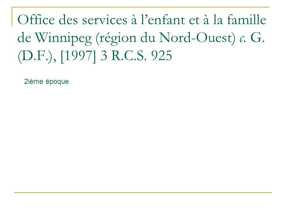 Office des services à lenfant et à la famille de Winnipeg (région du Nord Ouest) c. G. (D.F.), [1997] 3 R.C.S. 925 2ième époque