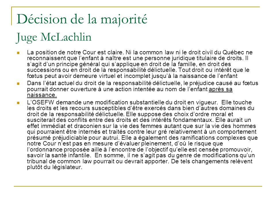 Décision de la majorité Juge McLachlin La position de notre Cour est claire. Ni la common law ni le droit civil du Québec ne reconnaissent que lenfant