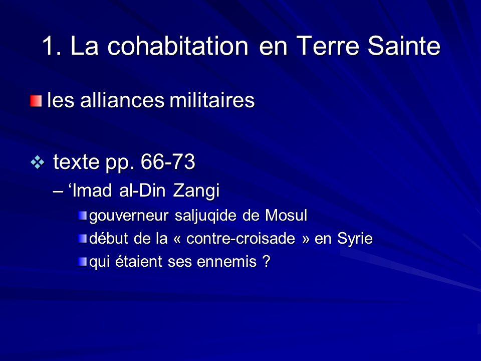 1. La cohabitation en Terre Sainte les alliances militaires texte pp. 66-73 texte pp. 66-73 –Imad al-Din Zangi gouverneur saljuqide de Mosul début de